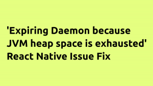 Expiring Daemon because JVM heap space is exhausted